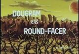 Dagram vs. Round-Facer